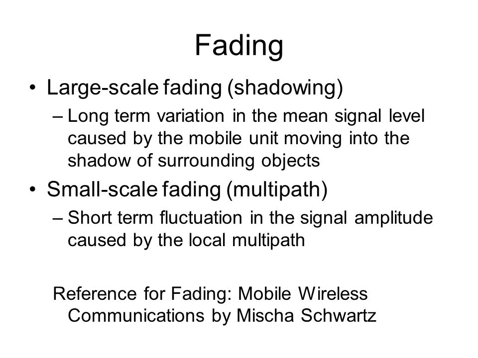 Fading Large-scale fading (shadowing) Small-scale fading (multipath)
