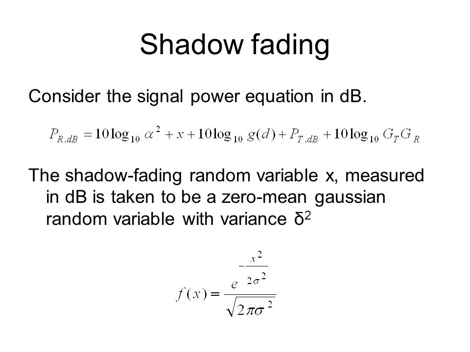 Shadow fading Consider the signal power equation in dB.