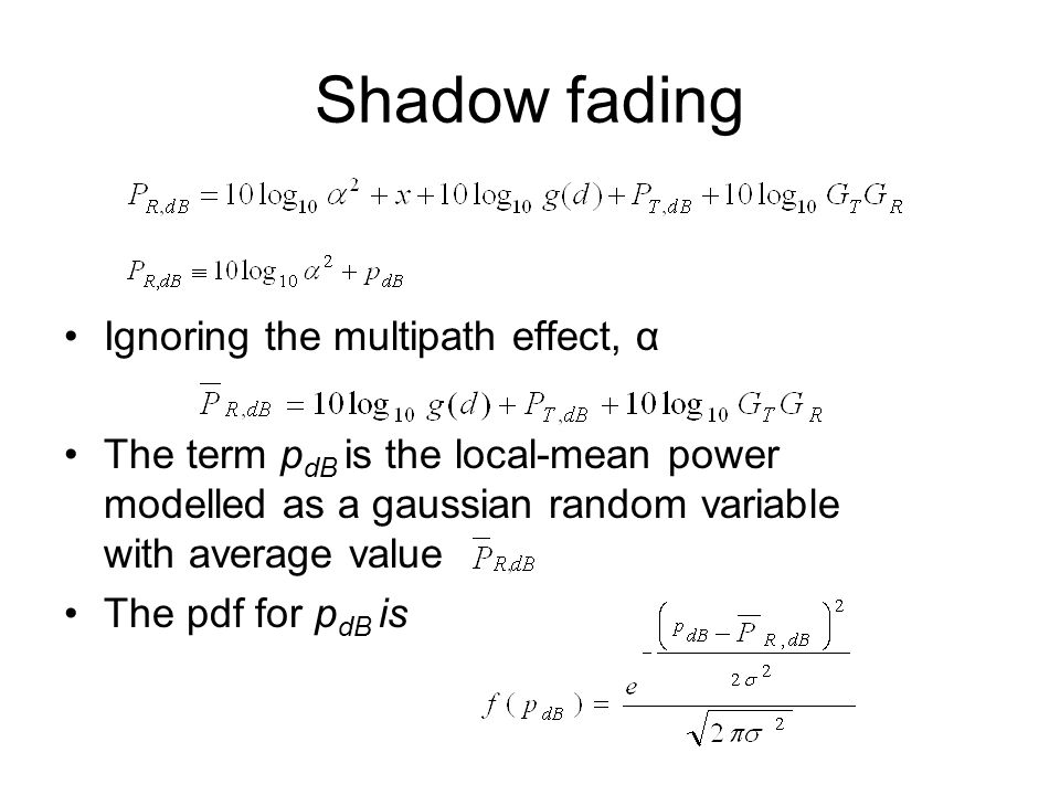 Shadow fading Ignoring the multipath effect, α