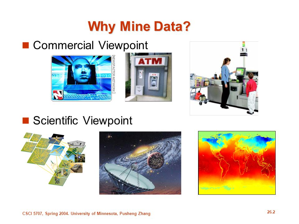Why Mine Data Commercial Viewpoint Scientific Viewpoint