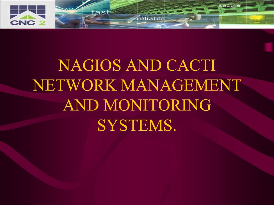 NAGIOS AND CACTI NETWORK MANAGEMENT AND MONITORING SYSTEMS.
