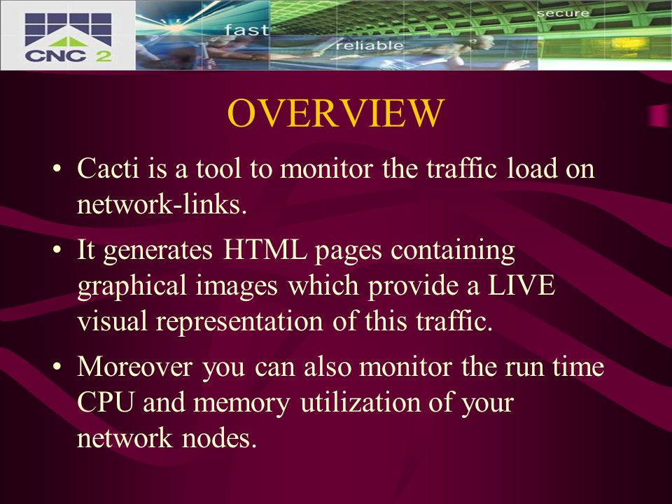 OVERVIEW Cacti is a tool to monitor the traffic load on network-links.