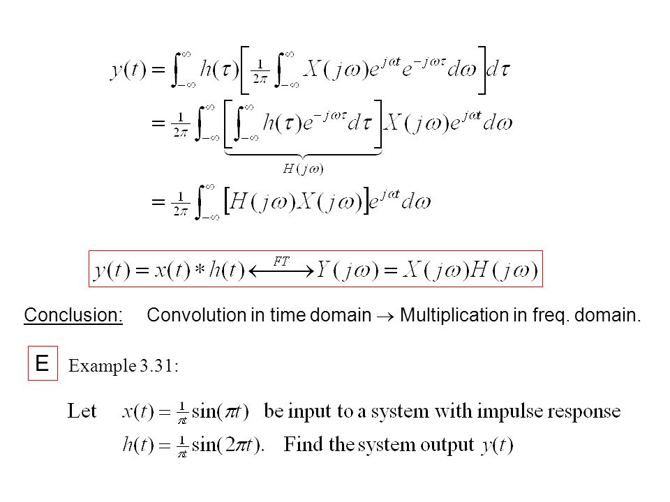 Conclusion: Convolution in time domain  Multiplication in freq. domain.