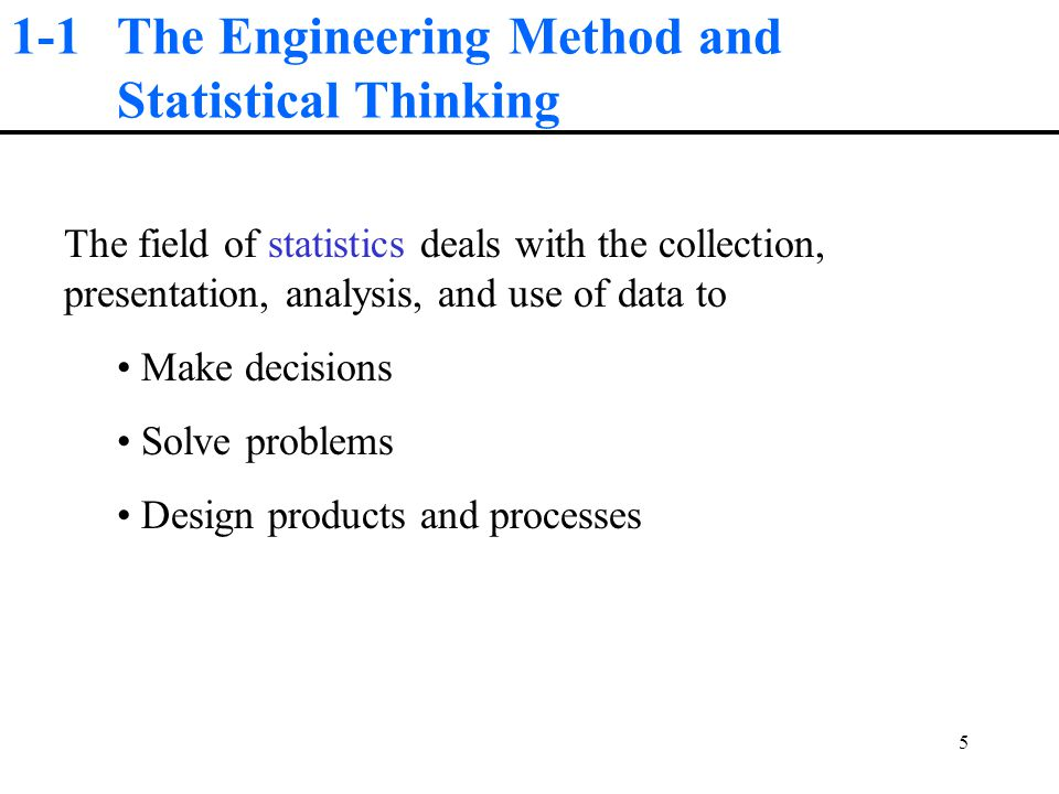 1-1 The Engineering Method and Statistical Thinking Engineers solve