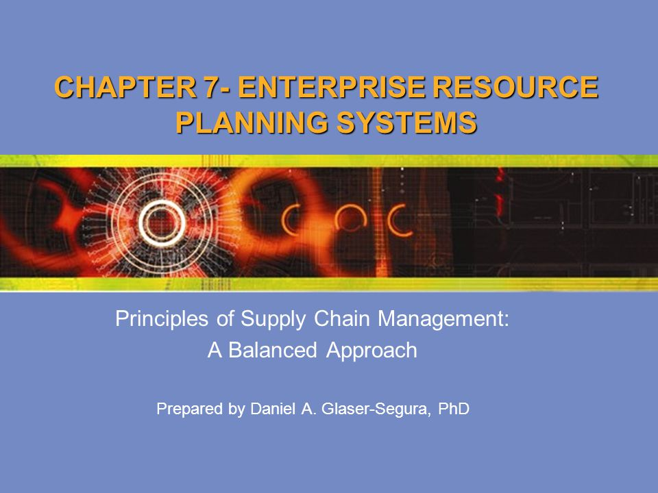 CHAPTER 7- ENTERPRISE RESOURCE PLANNING SYSTEMS