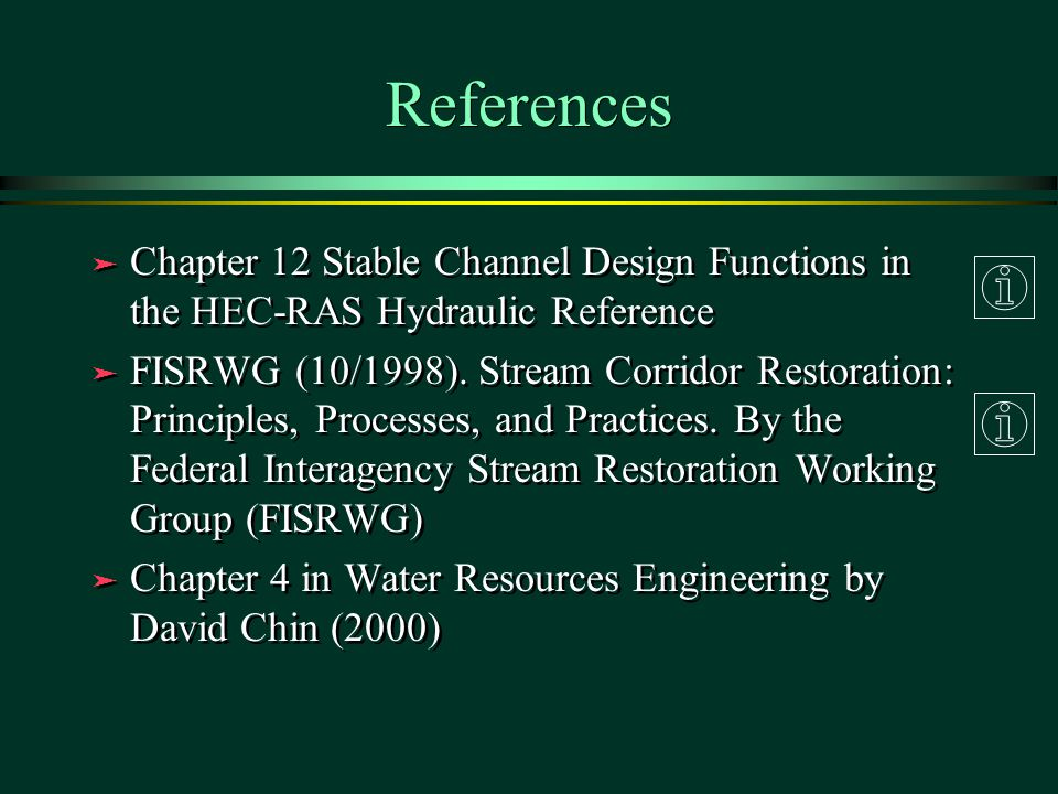 References Chapter 12 Stable Channel Design Functions in the HEC-RAS Hydraulic Reference.