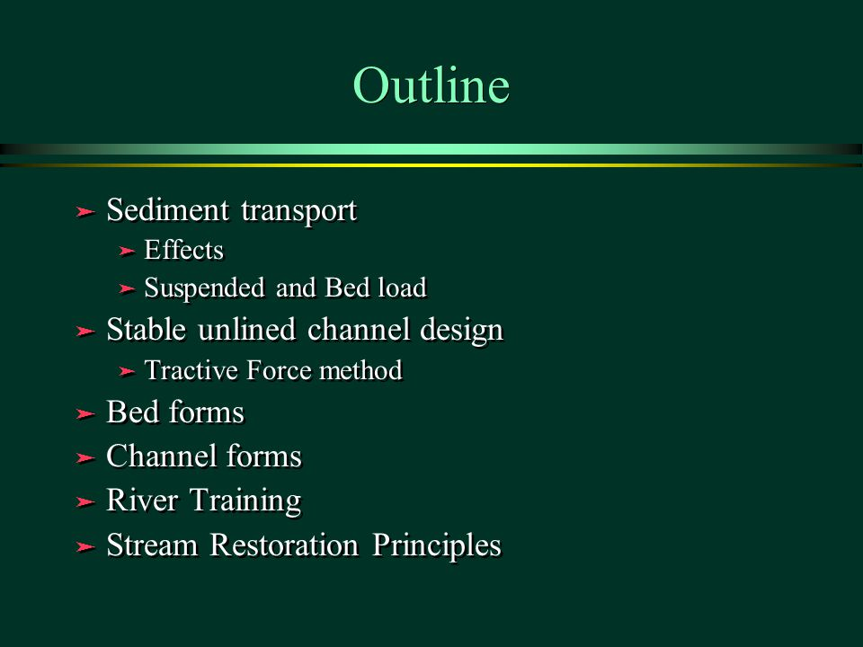 Outline Sediment transport Stable unlined channel design Bed forms