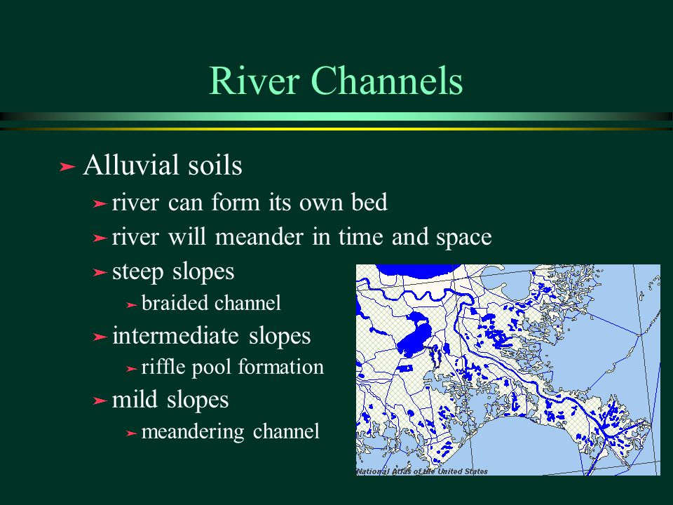 River Channels Alluvial soils river can form its own bed