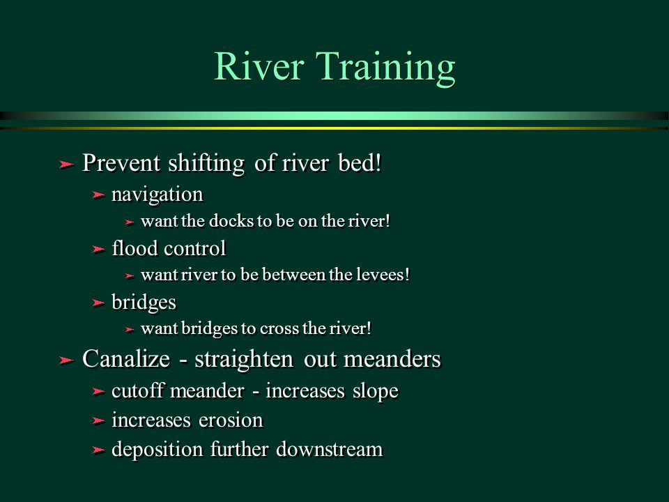 River Training Prevent shifting of river bed!