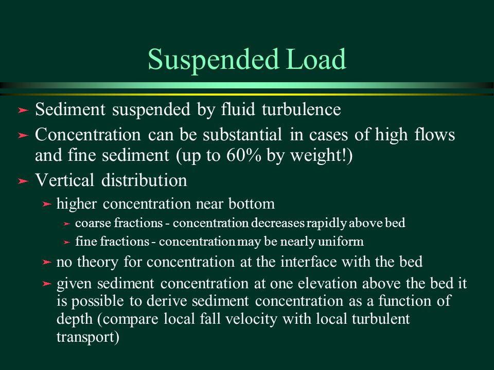Suspended Load Sediment suspended by fluid turbulence