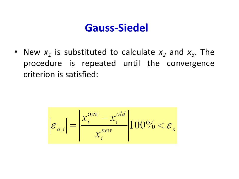 Gauss-Siedel New x1 is substituted to calculate x2 and x3.