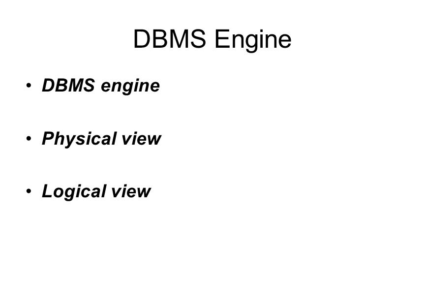 DBMS Engine DBMS engine Physical view Logical view