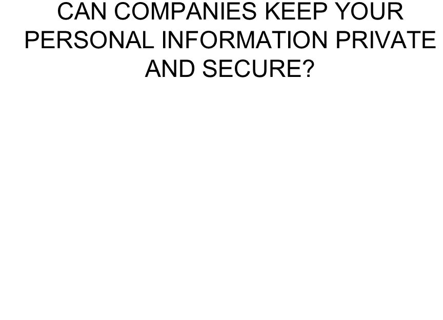 CAN COMPANIES KEEP YOUR PERSONAL INFORMATION PRIVATE AND SECURE