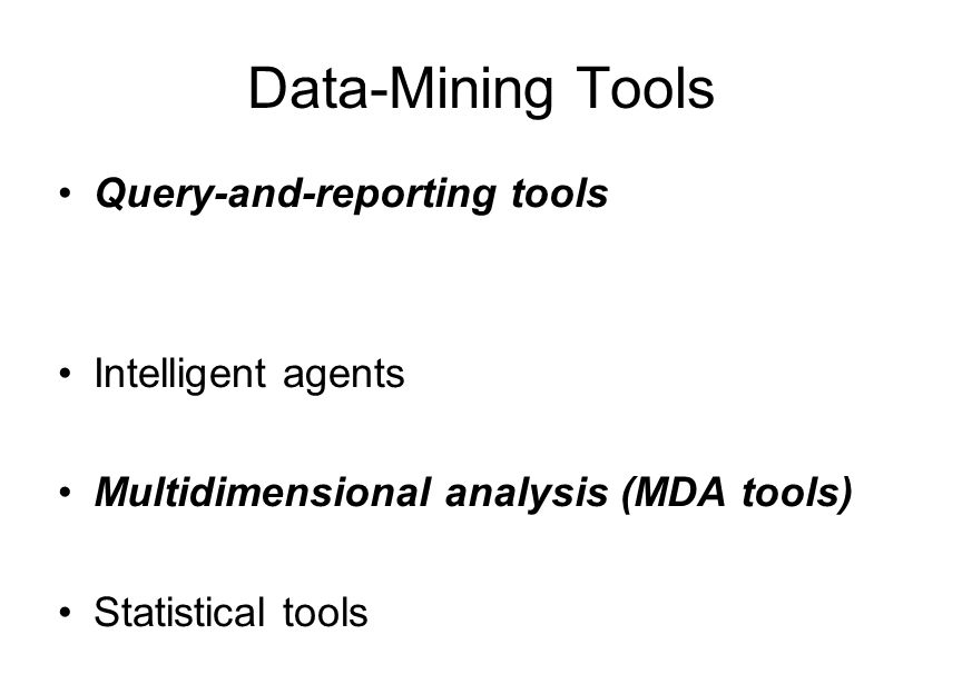 Data-Mining Tools Query-and-reporting tools Intelligent agents
