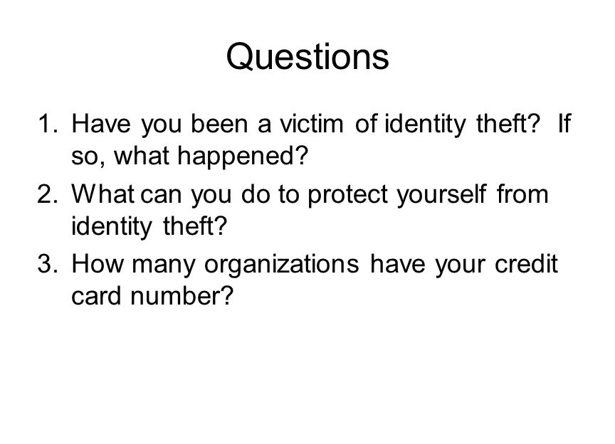 Questions Have you been a victim of identity theft If so, what happened What can you do to protect yourself from identity theft
