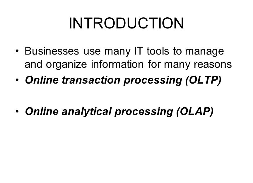 INTRODUCTION Businesses use many IT tools to manage and organize information for many reasons. Online transaction processing (OLTP)