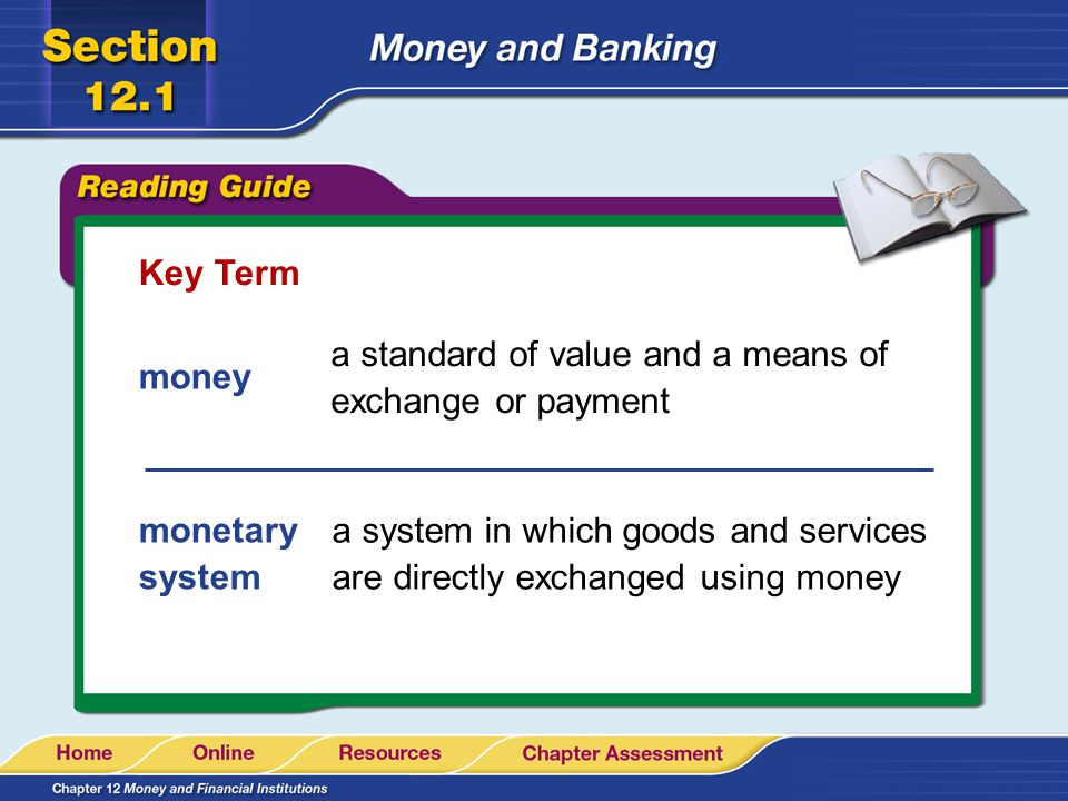 Key Term a standard of value and a means of exchange or payment. money. monetary system.