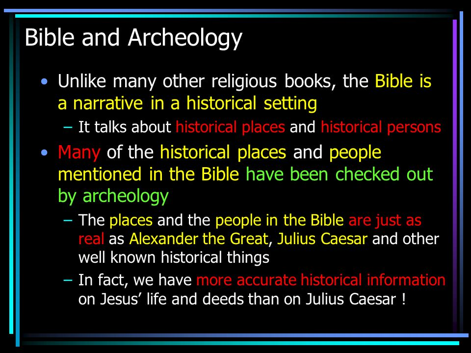 Bible and Archeology Unlike many other religious books, the Bible is a narrative in a historical setting.