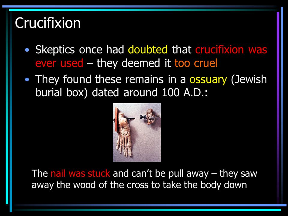 Crucifixion Skeptics once had doubted that crucifixion was ever used – they deemed it too cruel.