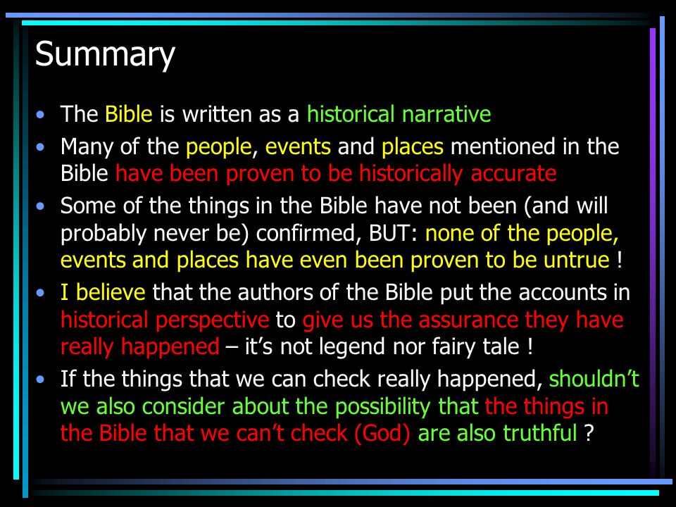 Summary The Bible is written as a historical narrative
