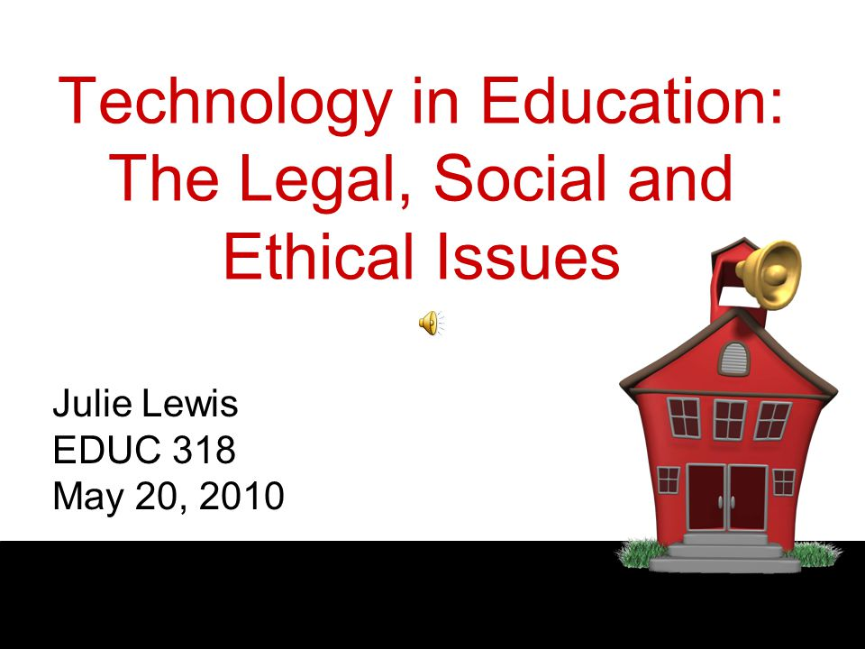 Technology in Education: The Legal, Social and Ethical Issues