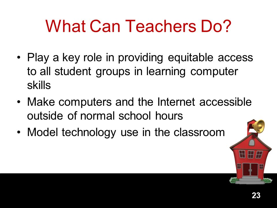What Can Teachers Do Play a key role in providing equitable access to all student groups in learning computer skills.