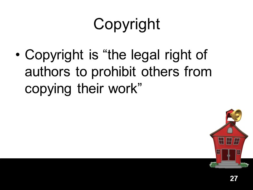 Copyright Copyright is the legal right of authors to prohibit others from copying their work