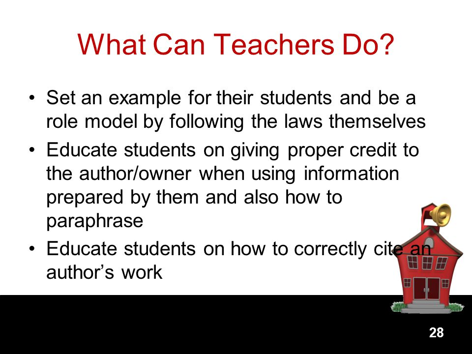 What Can Teachers Do Set an example for their students and be a role model by following the laws themselves.