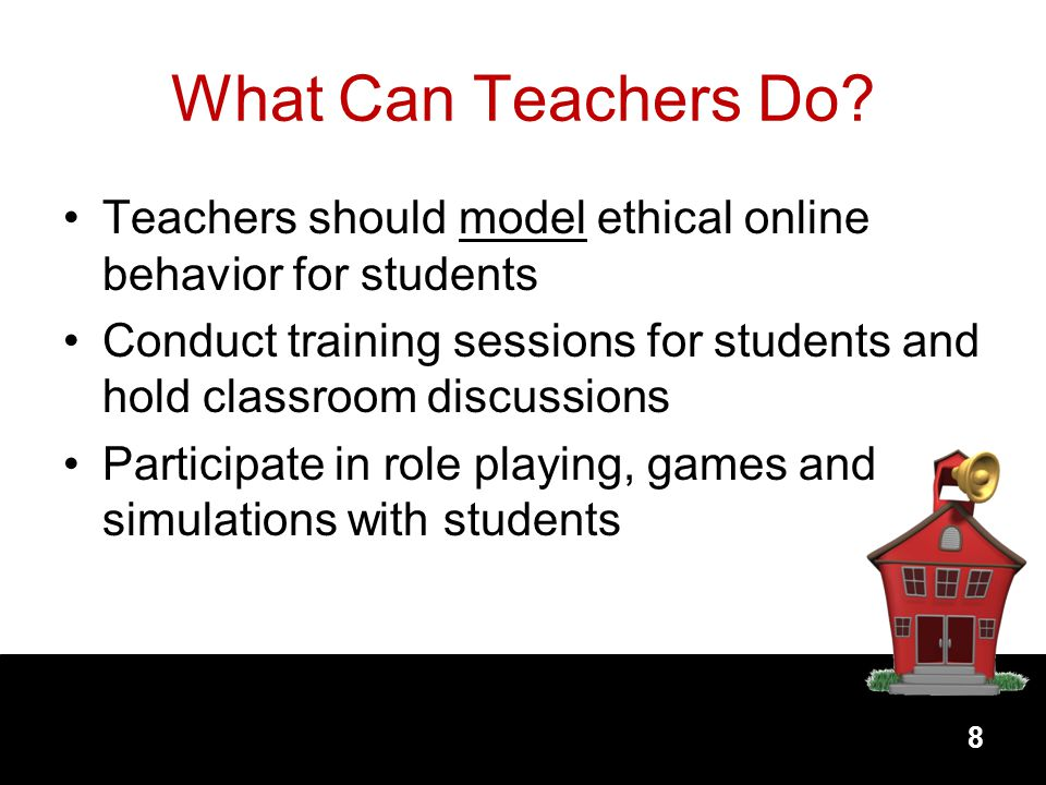 What Can Teachers Do Teachers should model ethical online behavior for students.