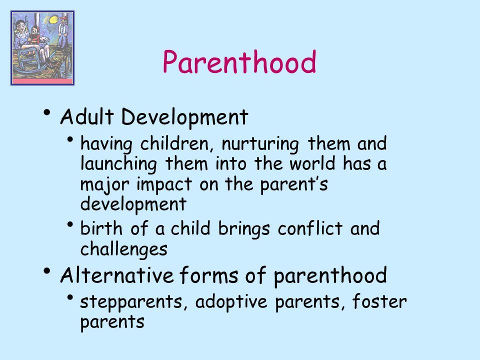 Parenthood Adult Development Alternative forms of parenthood