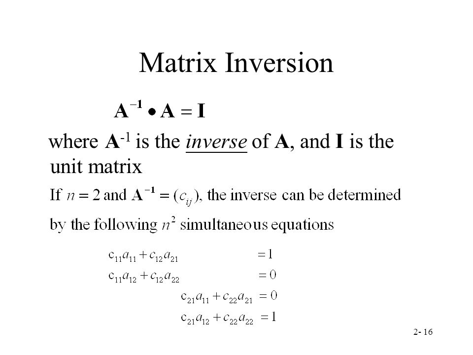 Matrix Inversion where A-1 is the inverse of A, and I is the unit matrix