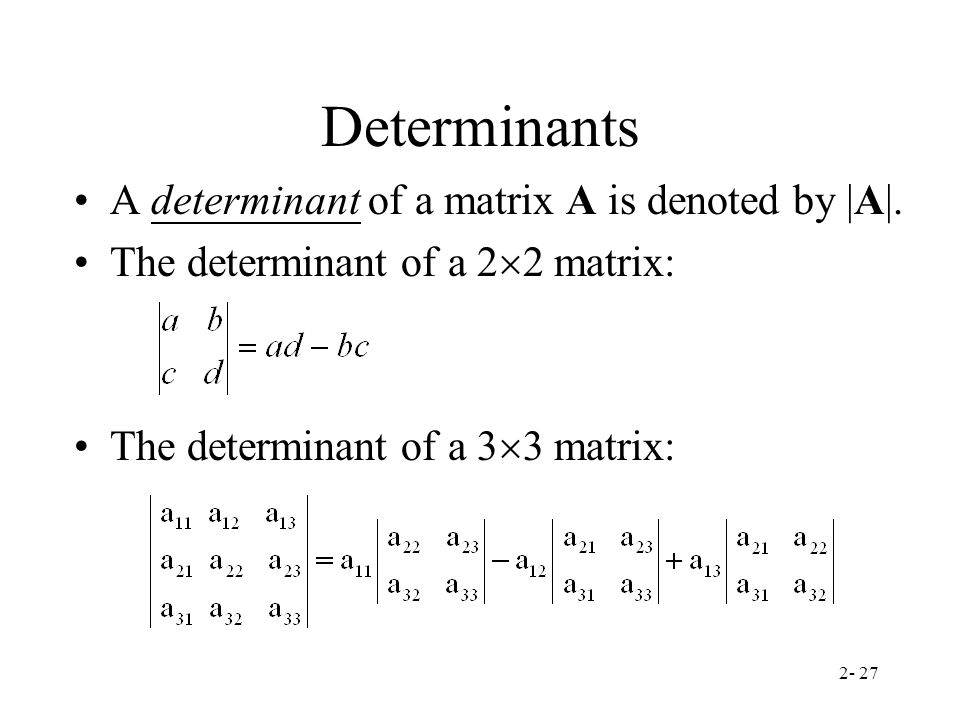 Determinants A determinant of a matrix A is denoted by |A|.