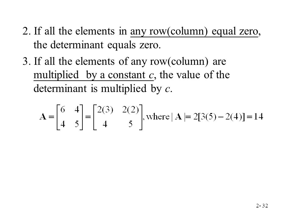 2. If all the elements in any row(column) equal zero, the determinant equals zero.
