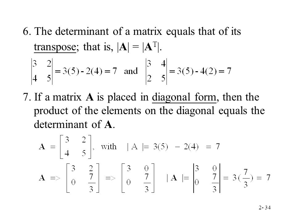 6. The determinant of a matrix equals that of its transpose; that is, |A| = |AT|.