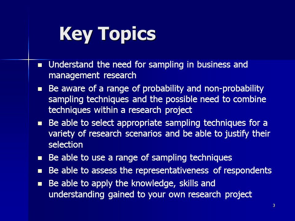 Key Topics Understand the need for sampling in business and management research.