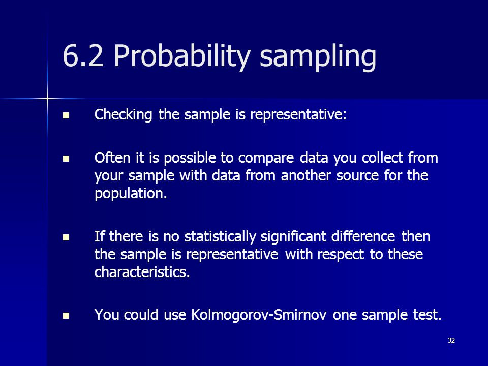 6.2 Probability sampling Checking the sample is representative: