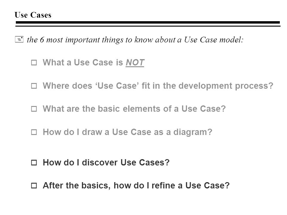 Use Cases the 6 most important things to know about a Use Case model: What a Use Case is NOT. Where does 'Use Case' fit in the development process