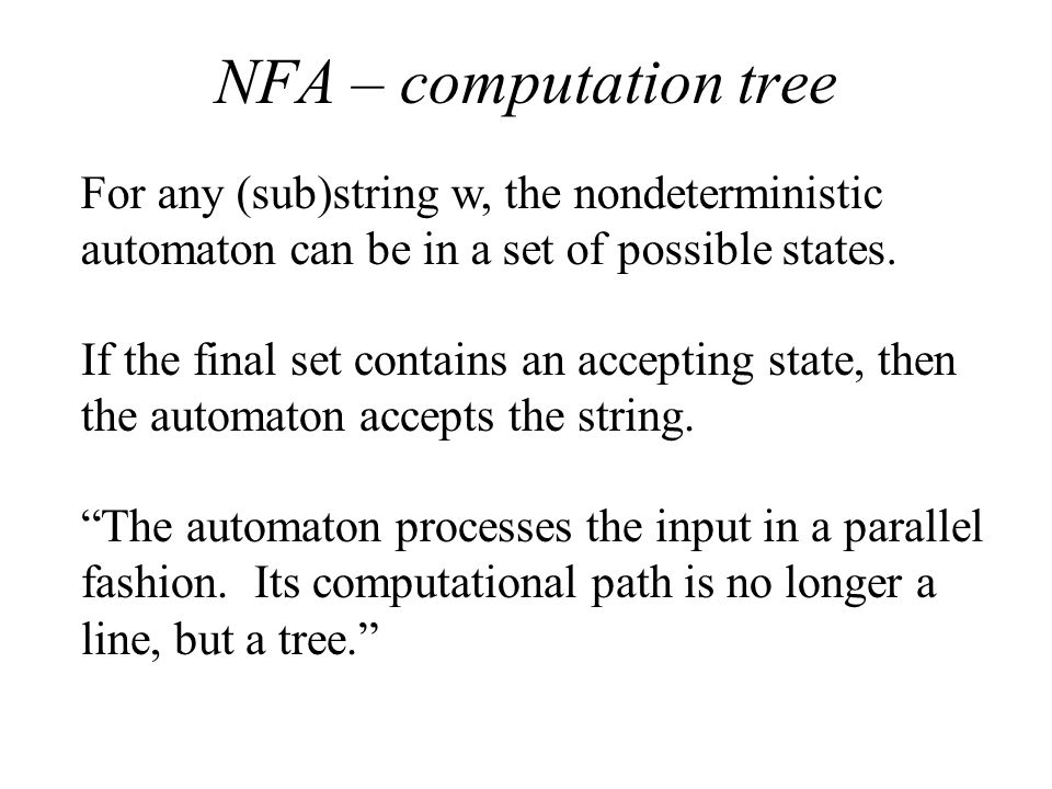 NFA – computation tree For any (sub)string w, the nondeterministic automaton can be in a set of possible states.