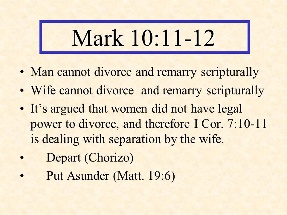 Mark 10:11-12 Man cannot divorce and remarry scripturally