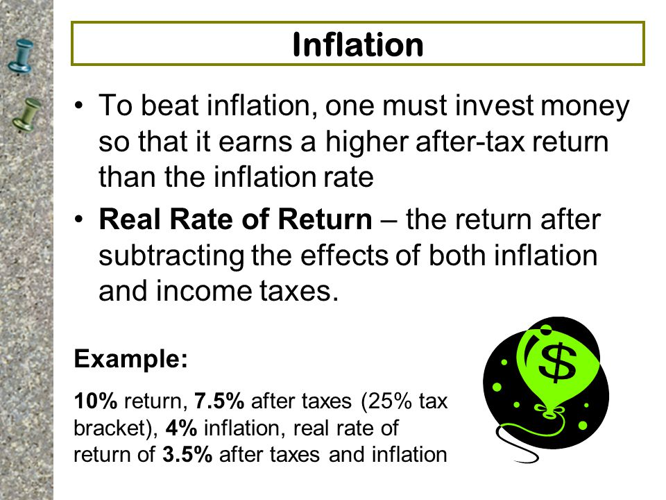 Inflation To beat inflation, one must invest money so that it earns a higher after-tax return than the inflation rate.