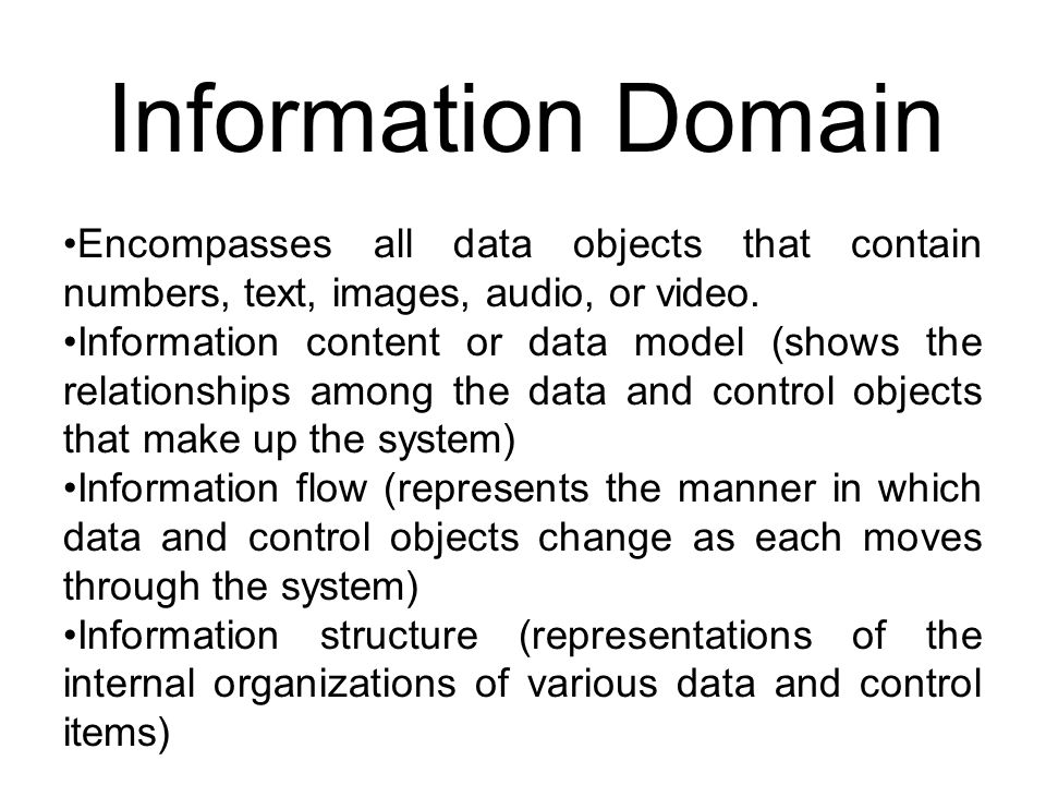 Information Domain Encompasses all data objects that contain numbers, text, images, audio, or video.