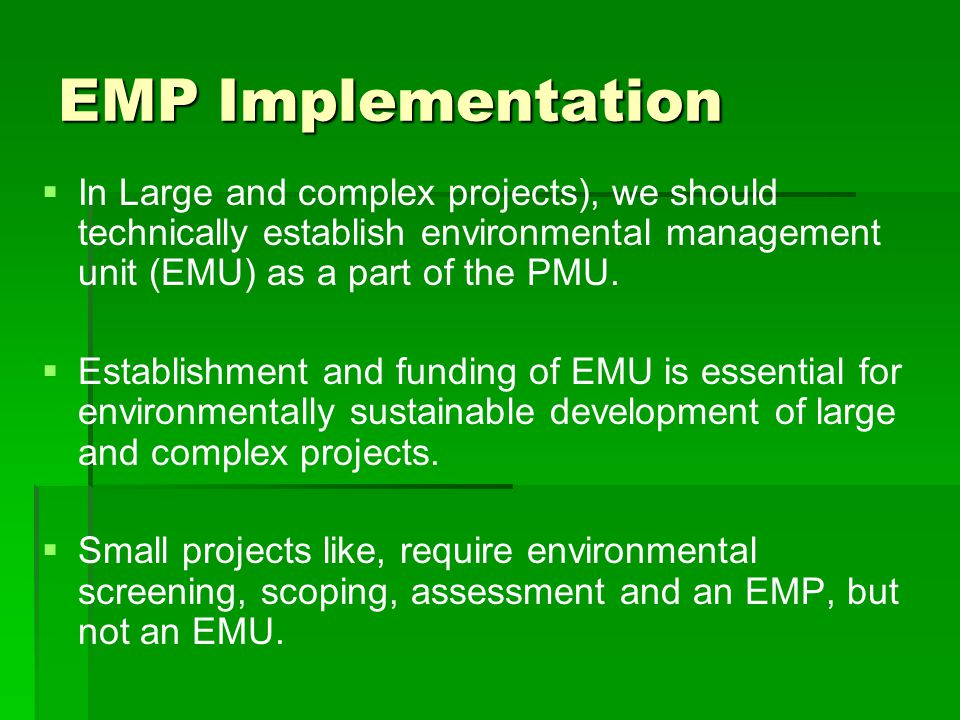 EMP Implementation In Large and complex projects), we should technically establish environmental management unit (EMU) as a part of the PMU.