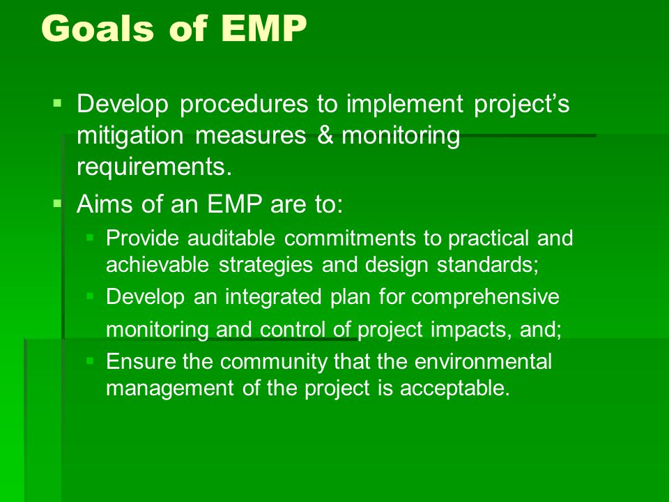 Goals of EMP Develop procedures to implement project's mitigation measures & monitoring requirements.