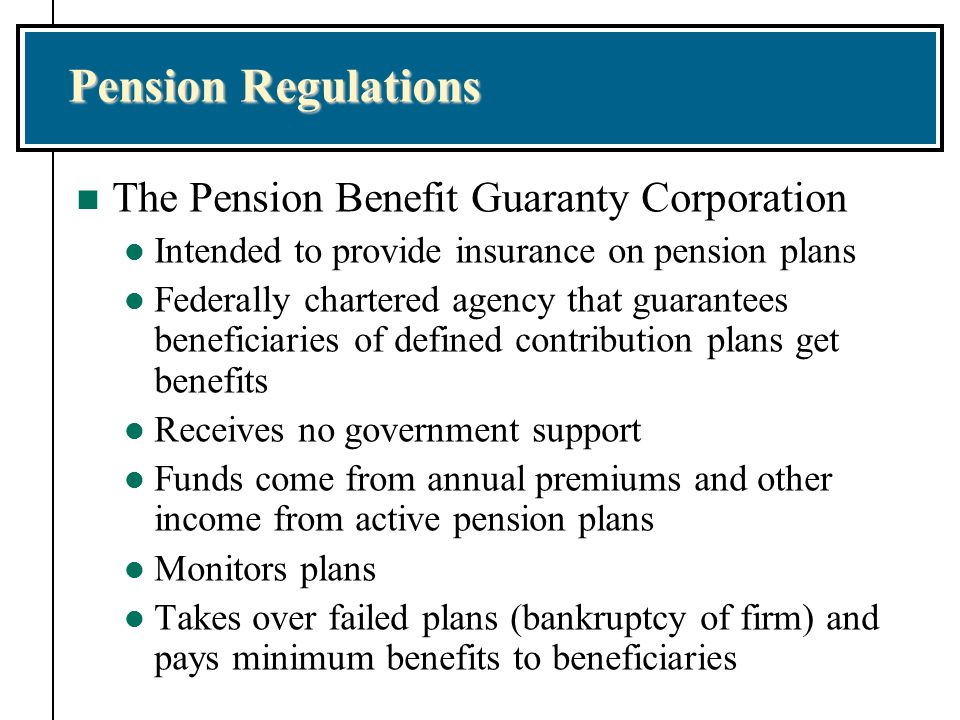 Pension Regulations The Pension Benefit Guaranty Corporation