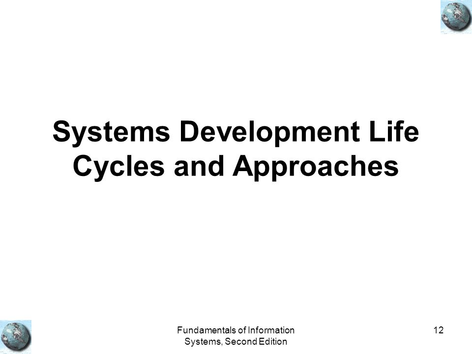 Systems Development Life Cycles and Approaches