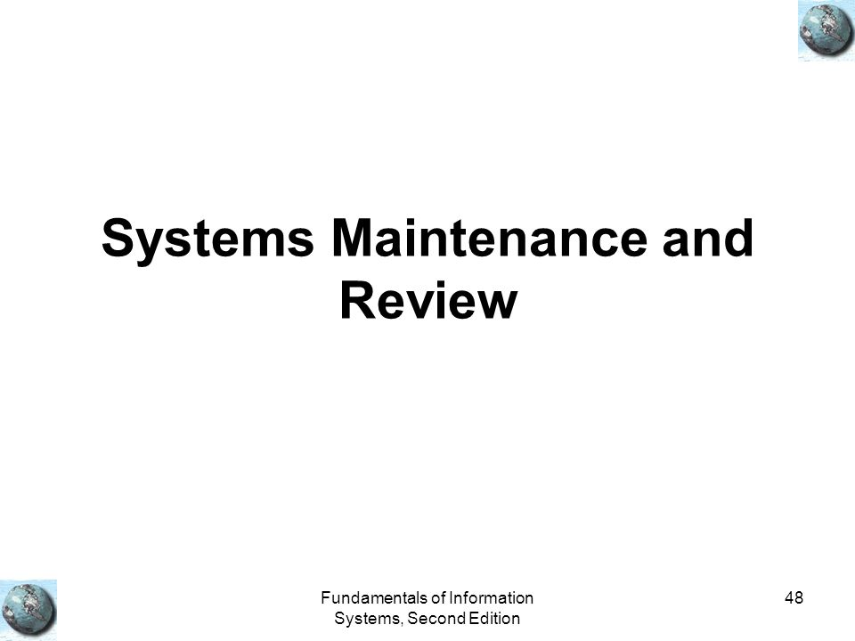 Systems Maintenance and Review
