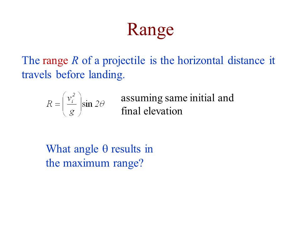 Range The range R of a projectile is the horizontal distance it travels before landing. assuming same initial and final elevation.