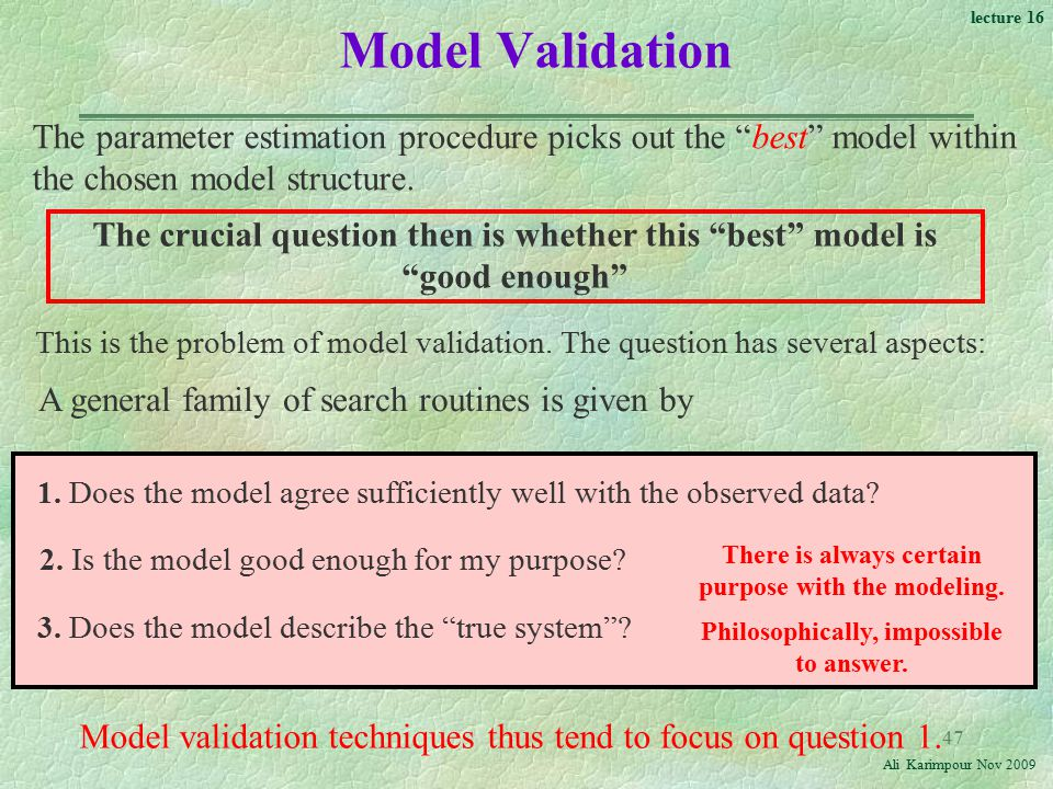 Model Validation The parameter estimation procedure picks out the best model within the chosen model structure.