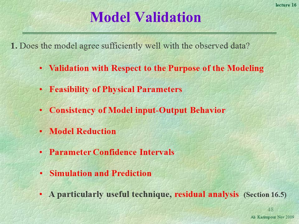 Model Validation 1. Does the model agree sufficiently well with the observed data Validation with Respect to the Purpose of the Modeling.