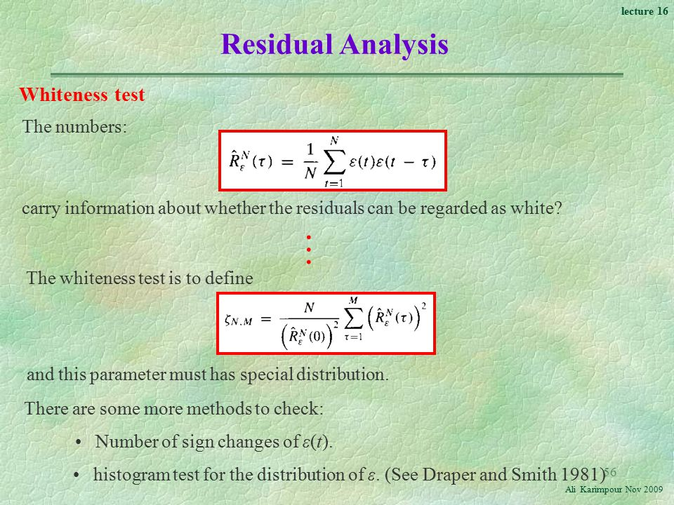 … Residual Analysis Whiteness test The numbers: